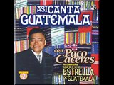 Paco Caceres -MAÑANITAS CHAPINAS -MAÑANITAS GUATEMALTECAS.wmv