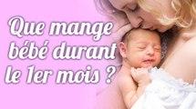 Que mange bébé durant le premier mois ? (0-1 mois)