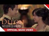 Delon - Negeri di Awan - Official Music Video - Nagaswara