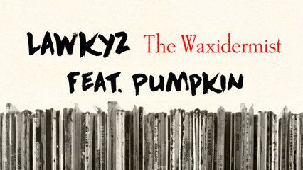 Lawkyz - The Waxidermist #3 feat. Pumpkin