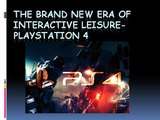 The Brand New Era of Interactive Leisure- PlayStation 4