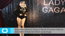American Horror Story's Sarah Paulson Had an Adorable Freak Out Over Lady Gaga