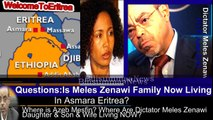 Where is Meles Zenawi's Wife Azeb Mesfin? Is Meles Zenawi's family now in Eritrea?