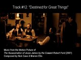 """#12. """"DESTINED FOR GREAT THINGS"""" by Nick Cave & Warren Ellis (The Assassination of Jesse James OST)"""