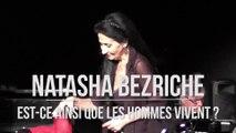 NATASHA BEZRICHE - Est-ce ainsi que les hommes vivent ?