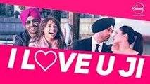 I Love U Ji | Sardaarji | Diljit Dosanjh | Neeru Bajwa | Mandy Takhar