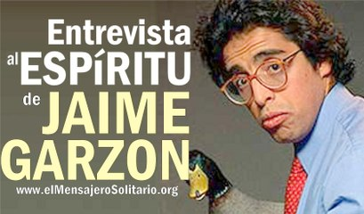 Entrevista al espiritu de Jaime Garzon   www.elMensajeroSolitario-org