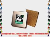 Amd Opteron 180 2.4 Ghz Processor - 1 X Amd Opteron Dual-core 180 2.4 Ghz - Sock