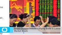 Small Chinese Investors Flying Blind In Latest Market Boom