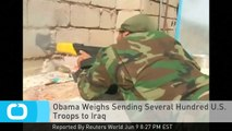 Obama Weighs Sending Several Hundred U.S. Troops to Iraq