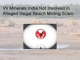 VV Minerals India Not Involved in Alleged Illegal Beach Mining Scam