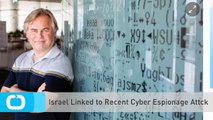 Israel Linked to Recent Cyber Espionage Attck