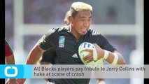 All Blacks Players Pay Tribute to Jerry Collins With Haka at Scene of Crash