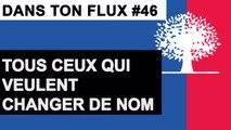 Tous ceux qui veulent changer de nom #DansTonFlux46