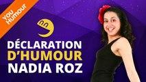 NADIA ROZ - Déclaration d'Humour