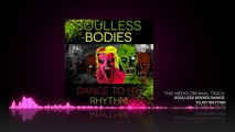SOULLESS BODIES DANCE TO MY RHYTHM - EDM - Electro - House - Club (MUSIC MONDAYS)