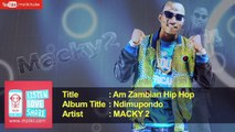 Macky 2 - Am Zambian Hip Hop (Official HQ Audio Song)