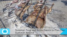 Summer Food and Drink Events to Plan Your Summer Around