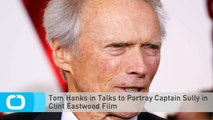 Tom Hanks in Talks to Portray Captain Sully in Clint Eastwood Film