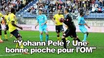 """""""Yohann Pelé ? Une bonne pioche pour l'OM"""""""