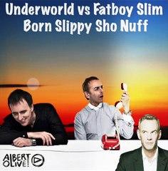 Underworld vs Fatboy Slim - Born Slippy Sho Nuff (Albert Olive Mashup)