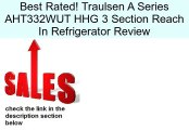 Traulsen A Series AHT332WUT HHG 3 Section Reach In Refrigerator Review
