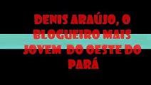 TV RURÓPOLIS EM FOCO: O mais jovem blogueiro do Oeste do Pará, Denis Araújo