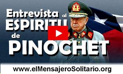 Entrevista al espiritu de Pinochet  - El mensajero Solitario.org