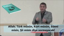 Allah; Türk müsün, Kürt müsün, Sünni misin, Şii misin diye sormayacak!!