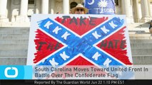 South Carolina Moves Toward United Front In Battle Over The Confederate Flag