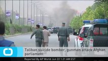 Taliban Suicide Bomber, Gunmen Attack Afghan Parliament