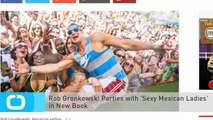 Rob Gronkowski Parties With 'Sexy Mexican Ladies' in New Book