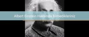 Albert Einstein Hakkında Bilmedikleriniz