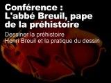"""Dessiner la Préhistoire (L'abbé Breuil, """"pape"""" de la Préhistoire 2/11)"""