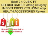 2 4 CUBIC FT REFRIGERATOR Catalog Category IMPORT PRODUCTS HOME amp HEALTH ACCESSORIES Review