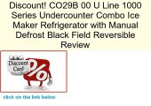 CO29B 00 U Line 1000 Series Undercounter Combo Ice Maker Refrigerator with Manual Defrost Black Field Reversible Review
