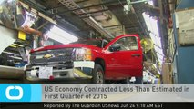US Economy Contracted Less Than Estimated in First Quarter of 2015