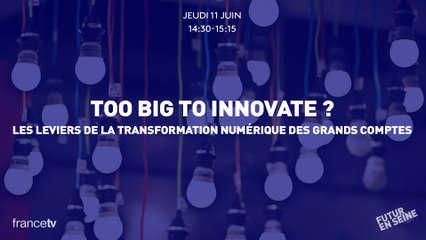 Too Big to innovate - PART 1  - Cycle Humain & Tech