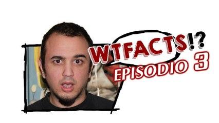 #WTFacts - Episodio 3