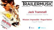 Mission: Impossible - Rogue Nation - Payoff Trailer Music (Jack Trammell - Mission Impossible Theme)
