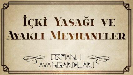 Osmanlı Avangardları - Osmanlı'da İçki Yasağı ve Ayaklı Meyhaneler