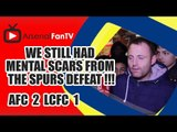 We Still Had Mental Scars From The Spurs Defeat !!! - Arsenal 2 Leicester City 1