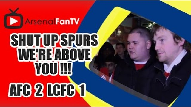 Shut Up Spurs We're Above You !!! - Arsenal 2 Leicester City 1