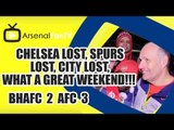 Chelsea Lost, Spurs Lost, City Lost, What a Great Weekend!!! - Brighton 2 Arsenal 3