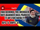 Fan behind the Wenger Out Banner Has Parked It Up For Now !!! - Arsenal 5 Aston Villa 0.