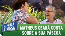Matheus Ceará conta como foi a sua Páscoa
