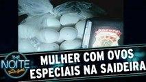 Saideira da Noite: Mulher tenta entrar em presídio com ovos especiais
