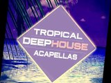 Tropical Deep House Acapellas ,  Royalty Free Vocal Loops, Vocal Samples