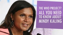 The Who Project? All You Need To Know About Mindy Kaling