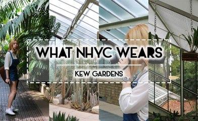 WHAT NHYC WEARS | Kew Gardens